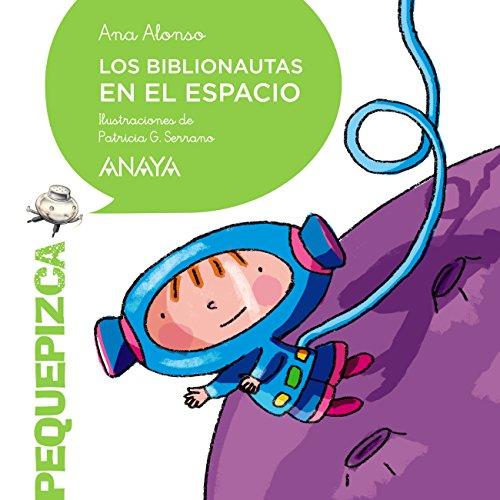 Los Biblionautas en el espacio (Primeros Lectores (1-5 Años) - Pequepizca) por Ana Alonso