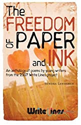 The Freedom of Paper and Ink: An anthology of poems by young writers from the 2007 Write Lines project (Anthologies)