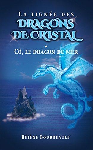 La lignée des dragons de cristal, tome 1: Cô, le dragon de mer par Helene Boudreault