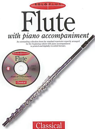 Flute With Piano Accompaniment: An Outstanding Collection from the Standard Repertoire Expertly Arranged for the Beginning Soloist With Piano Accompaniment in Printed and Digitally r (Solo Plus)