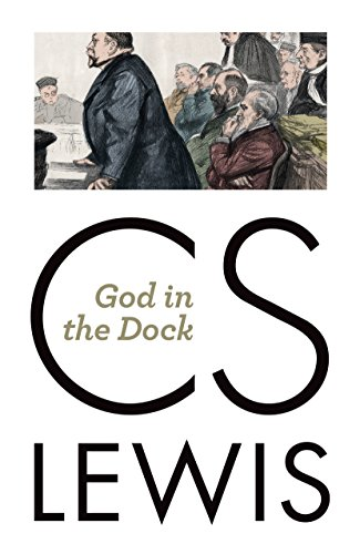 God in the Dock: Essays on Theology and Ethics por C. S. Lewis