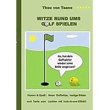 Witze rund ums Golf spielen: Humor & Spaß: Neue Golfwitze, lustige Bilder und Texte zum Lachen mit hole-in-one Effekt!