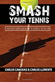 Smash your tennis: : 6 secretos para ganar en la pista y en la vida