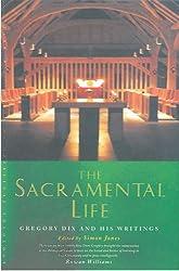 The Sacramental Life: Gregory Dix and his Writings (Canterbury Studies in Spiritual Theology)
