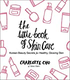 The Little Book of Skin Care: Korean Beauty Secrets for Healthy, Glowing Skin (English Edition)