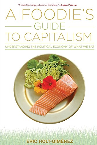 A Foodie's Guide to Capitalism: Understanding the Political Economy of What We Eat por Eric Holt-Gimenez