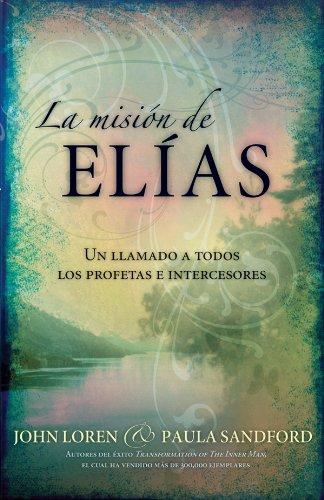 La Misión De Elias: Un llamado a todos los profetas e intercesores por John Sandford
