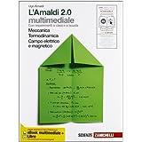 L'Amaldi 2.0 multimediale . Con esperimenti a casa e a scuola. Meccanica Termodinamica Campo elettrico e magnetico