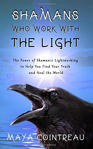shamans-who-work-with-the-light-the-power-of-shamanic-lightworking-to-help-you-find-your-truth-and-h