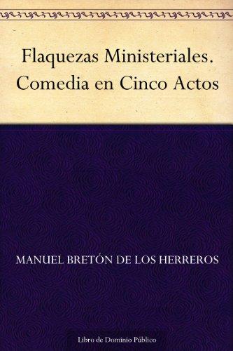 Flaquezas Ministeriales. Comedia en Cinco Actos por Manuel Bretón de los Herreros