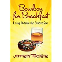 Bourbon for Breakfast: Living Outside the Statist Quo (LvMI) (English Edition)