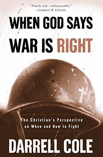 When God Says War is Right: When and How to Fight por Darrell Cole