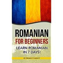 Romanian: Romanian for Beginners: Learn Romanian in 7 days! (Romanian Books, Romanian books, Romanian Language) (English Edition)