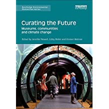 Curating the Future: Museums, Communities and Climate Change (Routledge Environmental Humanities) (English Edition)