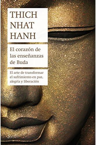 El corazón de las enseñanzas de Buda: El arte de transformar el sufrimiento en paz, alegría y liberación