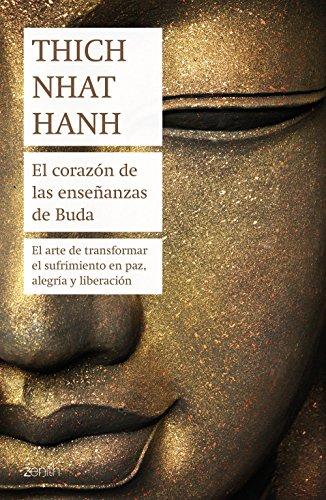 El corazón de las enseñanzas de Buda: El arte de transformar el sufrimiento en paz, alegría y liberación (Biblioteca Thich Nhat Hanh) por Thich Nhat Hanh
