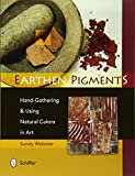 Earthen Pigments - Hand-Gathering & Using Natural Colors in Art