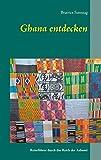 Ghana entdecken: Reiseführer durch das Reich der Ashanti -