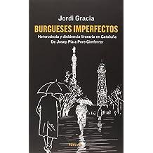 Burgueses Imperfectos, Heterodoxia Y Disidencia Literaria En Cataluña. De Josep Pla A Pere Gimferrer (Señales)