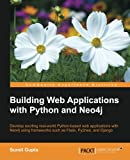Building Web Applications with Python and Neo4j: Develop exciting real-world Python-based web applications with Neo4j using frameworks such as Flask, Py2neo, and Django (English Edition)