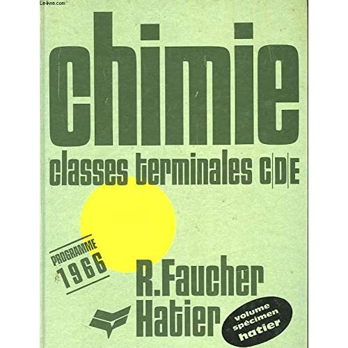R. Faucher,... Chimie. Classes terminales, sections C, D, E : . Programme 1966