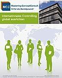 Internationales Controlling erfolgreich ausrichten: Der Leitfaden für ein erfolgreiches internationales Controlling (MCC Controlling Management eBooks 20)