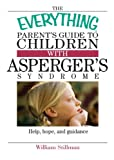 The Everything Parent's Guide To Children With Asperger's Syndrome: Help, hope, and guidance (Everything (Parenting))