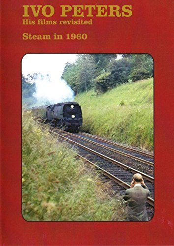Steam In 1960 Dvd: Ivo Peters His Films Revisited Collection (Including footage of Evercreech to Bason Bridge Station - the 'tea run')