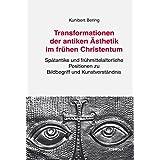 Transformationen der antiken Ästhetik im frühen Christentum: Spätantike und frühmittelalterliche Positionen zu Bildbegriff und Kunstverständnis (Artificium)