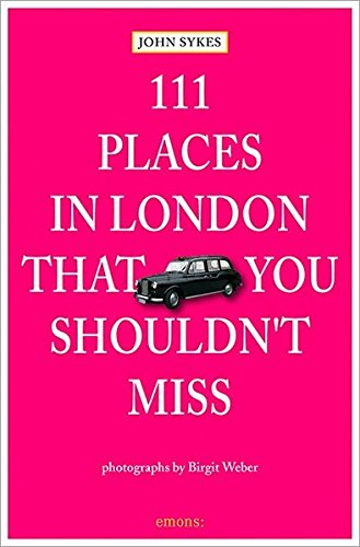 111 Places in London That You Shouldnt Miss por John Sykes