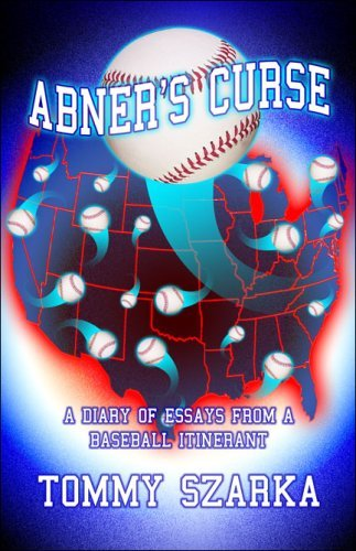 Abner's Curse: A Diary of Essays from a Baseball Itinerant by Tommy Szarka (2007-04-09)