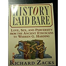 History Laid Bare: Love, Sex, and Perversity from the Ancient Etruscans to Warren G. Harding by Zacks, Richard (1994) Hardcover