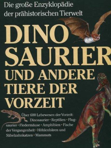 Dinosaurier und andere Tiere der Vorzeit. Sonderausgabe. Die grosse Enzyklopdie der prhistorischen Tierwelt