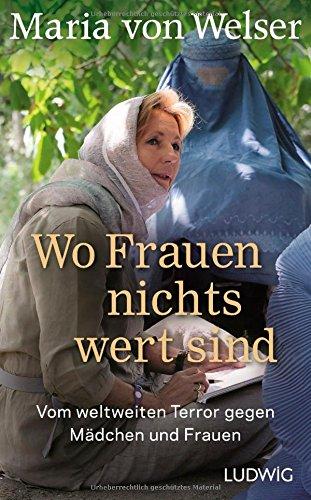 Buchseite und Rezensionen zu 'Wo Frauen nichts wert sind: Vom weltweiten Terror gegen Mädchen und Frauen' von Maria von Welser