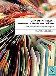 Das Ganze verstehen - Vernetztes Denken in BWL und VWL: Theorie - Komplexe Praxisbeispiele - Aufgaben by Roland Waibel (2012-08-20)