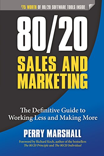 80/20 Sales and Marketing: The Definitive Guide to Working Less and Making More (English Edition)