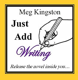 Just Add Writing: Release the novel inside you... by [Kingston, Meg]