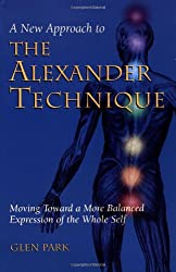 A New Approach to the Alexander Technique: Moving Towards a More Balanced Expresison of the Whole Self