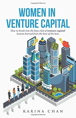 Women in Venture Capital: How to Break into the Boys Club of Venture Capital: Lessons Learned from the Best of the Best Womens Venture
