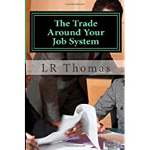The Trade Around Your Job System by Thomas, LR (2014) Paperback