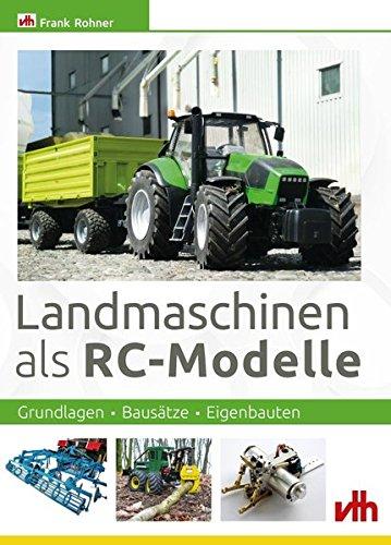 Landmaschinen als RC-Modelle: Grundlagen - Bausätze - Eigenbauten