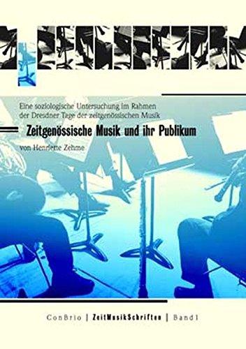 Zeitgenössische Musik und ihr Publikum: Eine soziologische Untersuchung im Rahmen der Dresdner Tage der zeitgenössischen Musik 1999 (ZeitMusikSchriften)