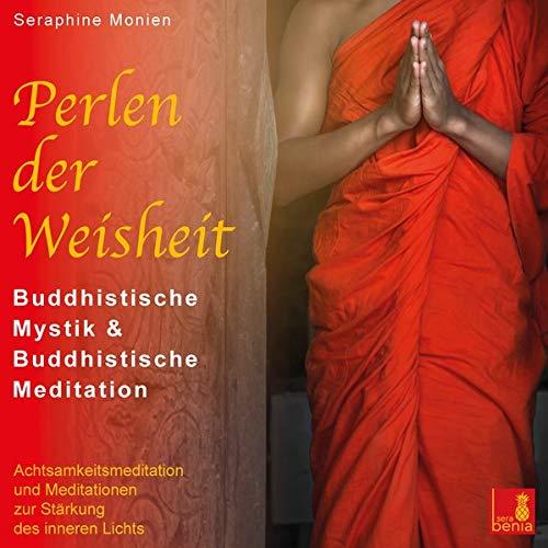 Perlen der Weisheit {buddhistische Mystik & buddhistische Meditation} CD mit 3 Meditationen – inneres Licht stärken
