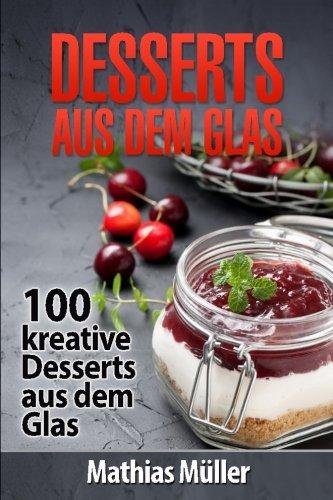 Desserts aus dem Glas: 100 kreative Desserts aus dem Glas mit Thermomix Glas Müller