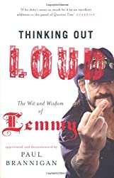 [(Thinking Out Loud : The Wit and Wisdom of Lemmy)] [Compiled by Paul Brannigan] published on (October, 2009)