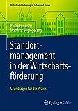Standortmanagement in der Wirtschaftsförderung: Grundlagen für die Praxis (Wirtschaftsförderung in Lehre und Praxis)