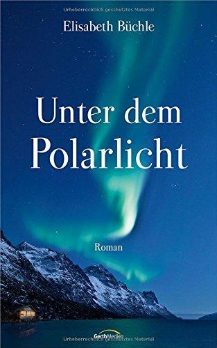 Buchseite und Rezensionen zu 'Unter dem Polarlicht: Roman.' von Elisabeth Büchle
