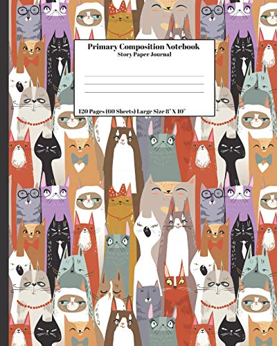 "Primary Composition Notebook Story Paper Journal: Cat Design Cover 120 Pages (60 Sheets) Large Size 8"" X 10\"" Dashed Center Line And Draw Picture Space School Exercise Book"