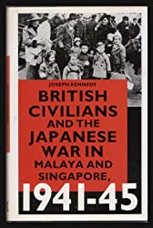British Civilians and the Japanese War in Malaya and Singapore, 1941-45