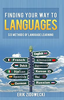 Finding Your Way to Languages: Six Methods of Language Learning (English Edition) di [Zidowecki, Erik]